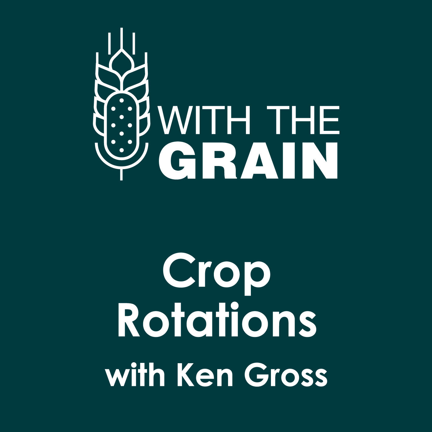 Crop Rotations and How Winter Wheat Can Benefit Your Farm, with Ken Gross