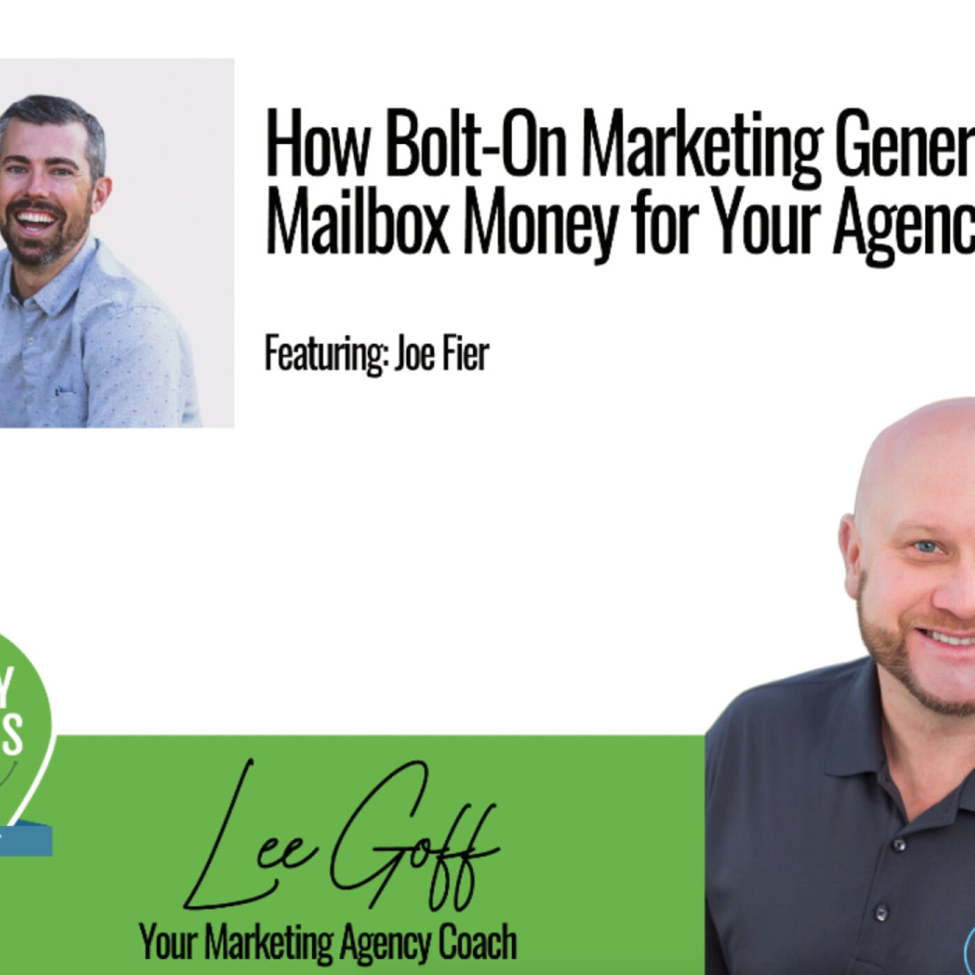 Joe Fier – How Bolt On Marketing Creates Mailbox Money For Your Agency - GPS Podcast - Lee Goff - Episode 13