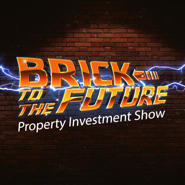 Brick to the Future: Property Investment Show Podcast Artwork Image
