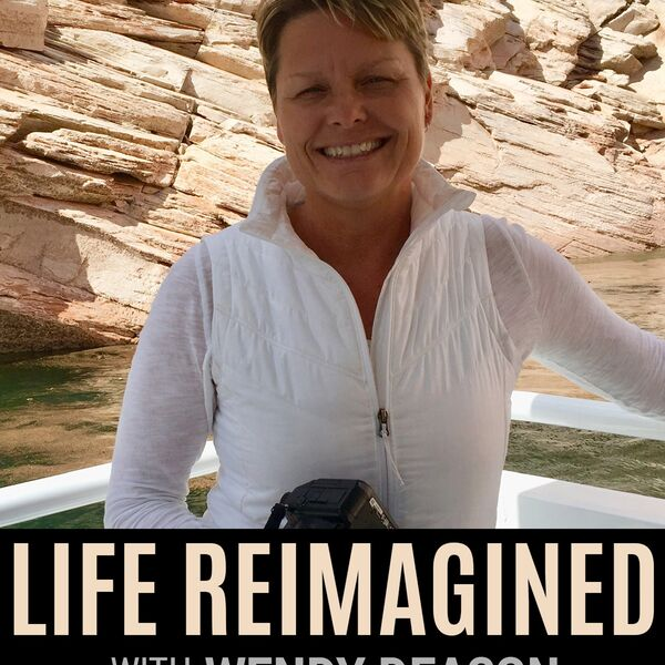 Life Reimagined with Wendy Deacon Podcast Artwork Image
