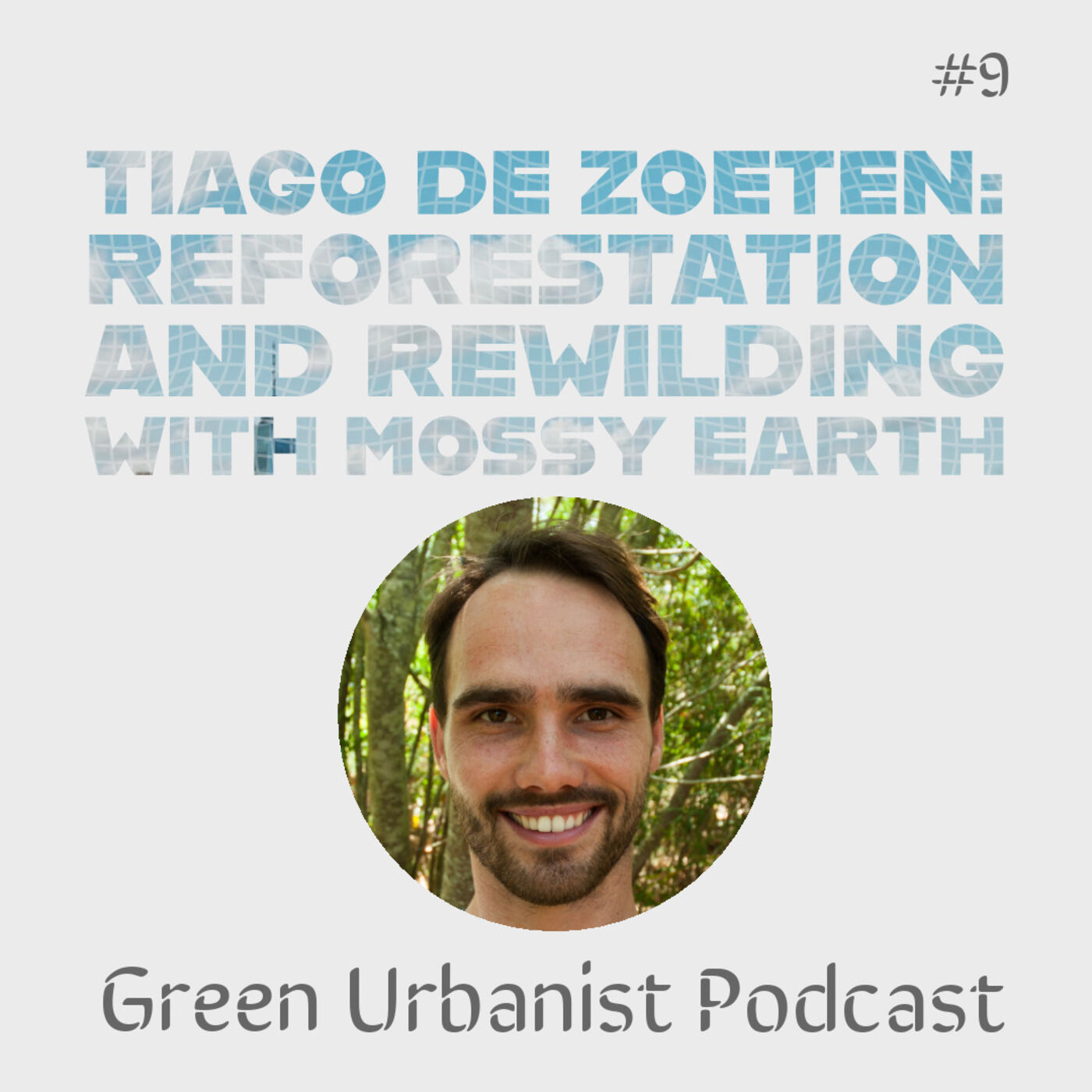 #9: Tiago de Zoeten (Mossy Earth) - Using Reforestation and Rewilding to fight Climate Change