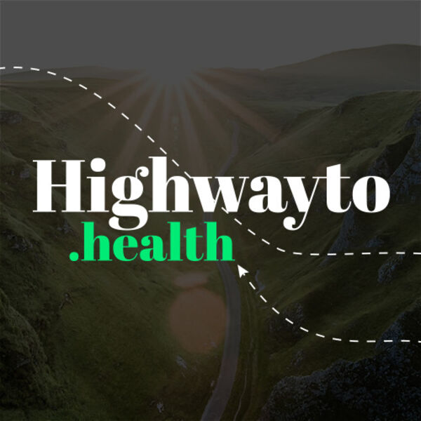 Highway to Health Podcast Podcast Artwork Image