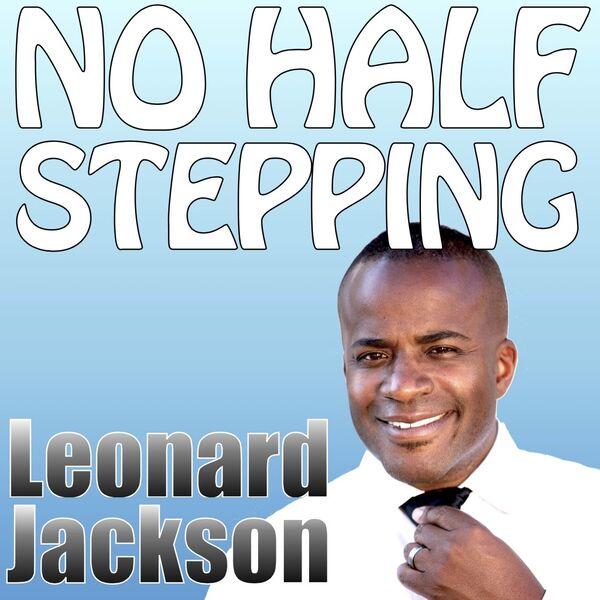 No Half Stepping with Leonard Jackson Podcast Artwork Image
