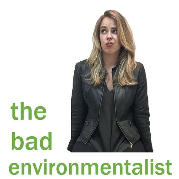 The Bad Environmentalist Podcast Artwork Image