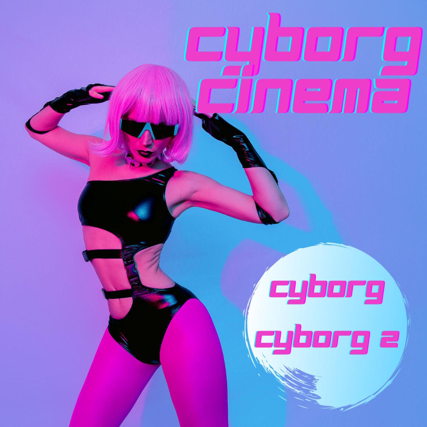 Cyborg Cinema: Best Cyborg Movies Podcast With Cyborg and Knights: Cyborg 2