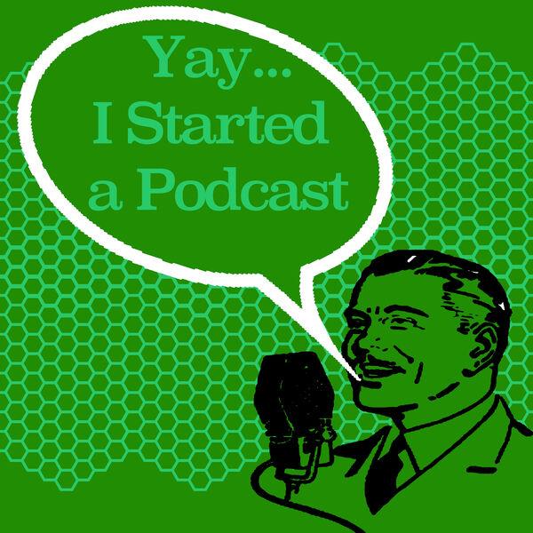 Yay...I Started a Podcast Podcast Artwork Image
