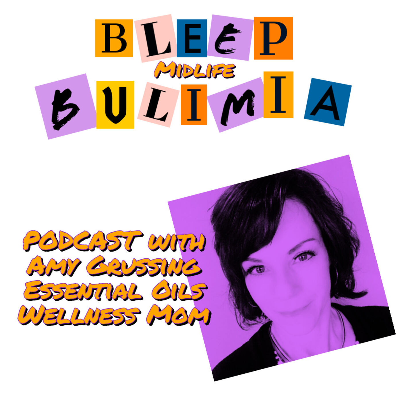Bleep Bulimia Episode 39 with Amy Grussing Essential Oils Wellness Mom
