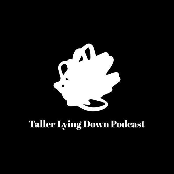Taller Lying Down Podcast's Podcast Podcast Artwork Image
