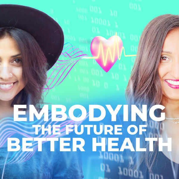 Embodying the future of better health Podcast Artwork Image