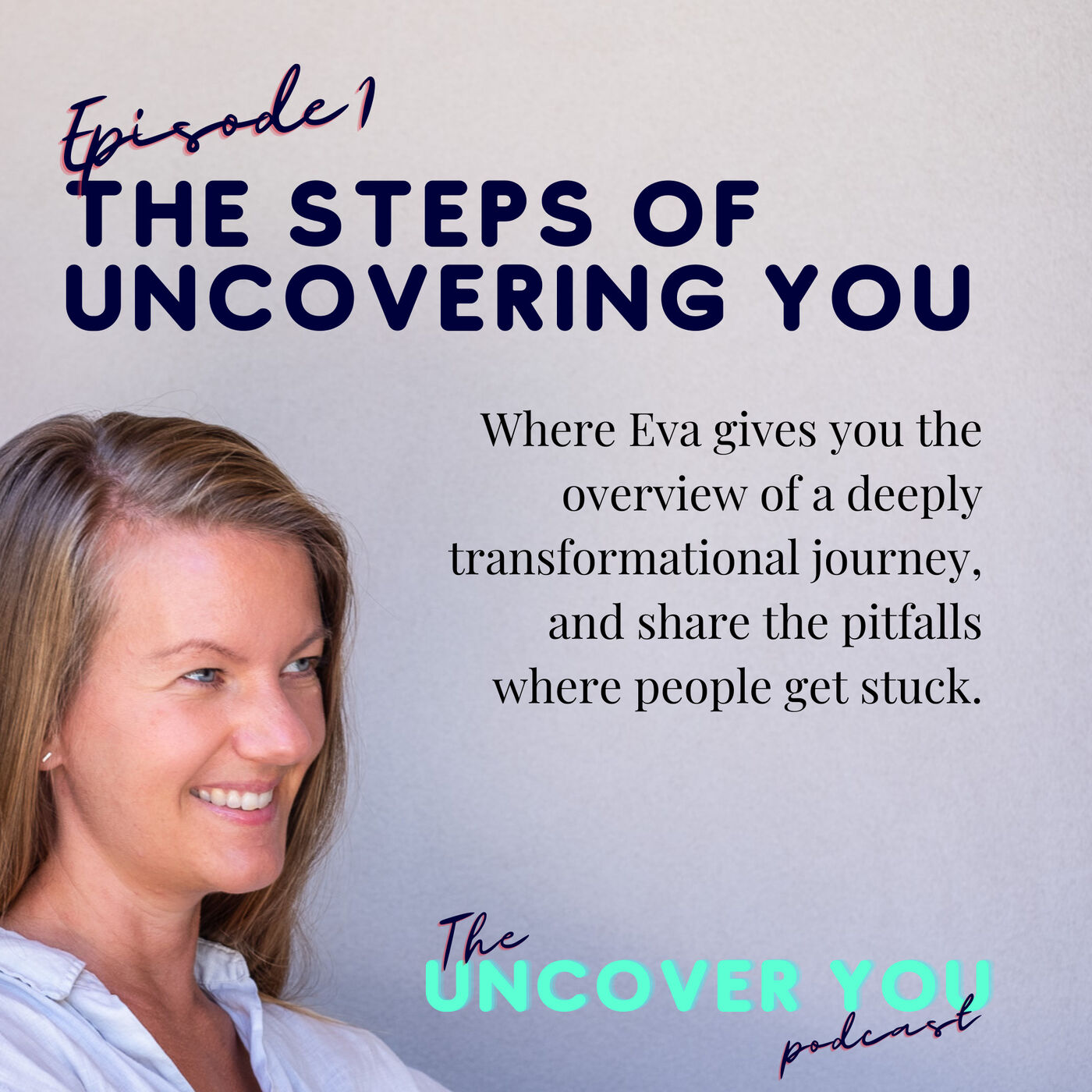 Ep 1: The steps of uncovering YOU