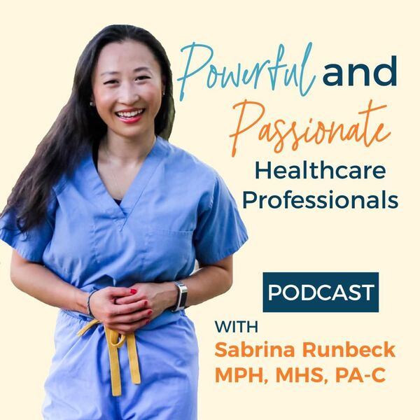 Powerful and Passionate Healthcare Professionals Podcast Podcast Artwork Image