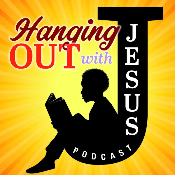Hanging Out With Jesus Podcast Podcast Artwork Image