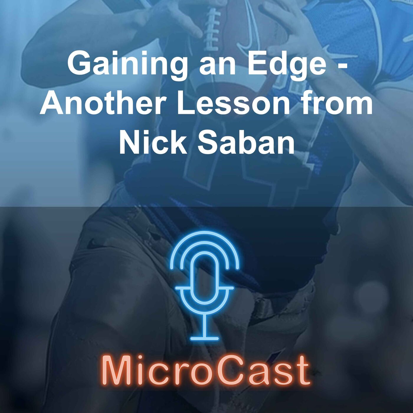 Episode 26 - Gaining an Edge - Another Lesson from Nick Saban