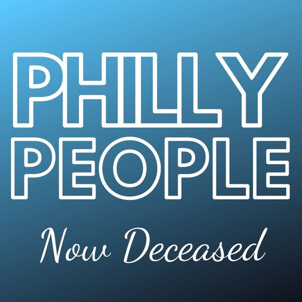 Philly People, Now Deceased: A History Podcast Podcast Artwork Image