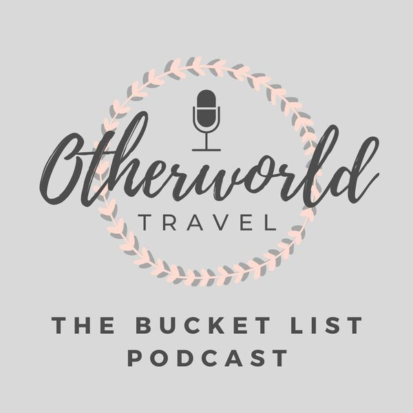 Otherworld Travel: The Bucket List Podcast Podcast Artwork Image