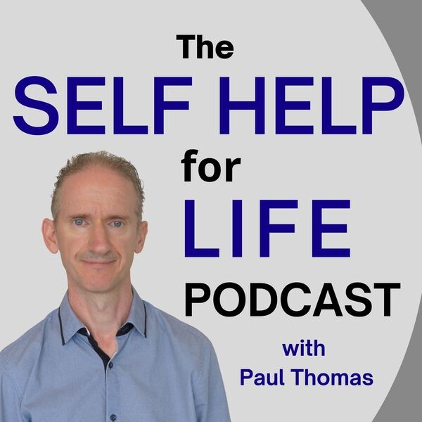 Self Help for Life Podcast: Self-Improvement | Mindset | Emotions | Personal Development | Health | Business Success | Finances | Spirituality Podcast Artwork Image