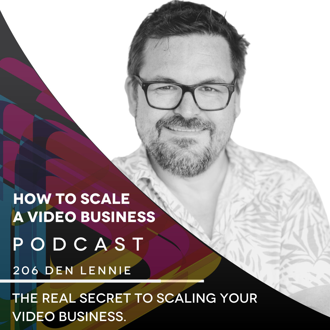 The REAL secret to scaling your video business. EP #206 - Den Lennie