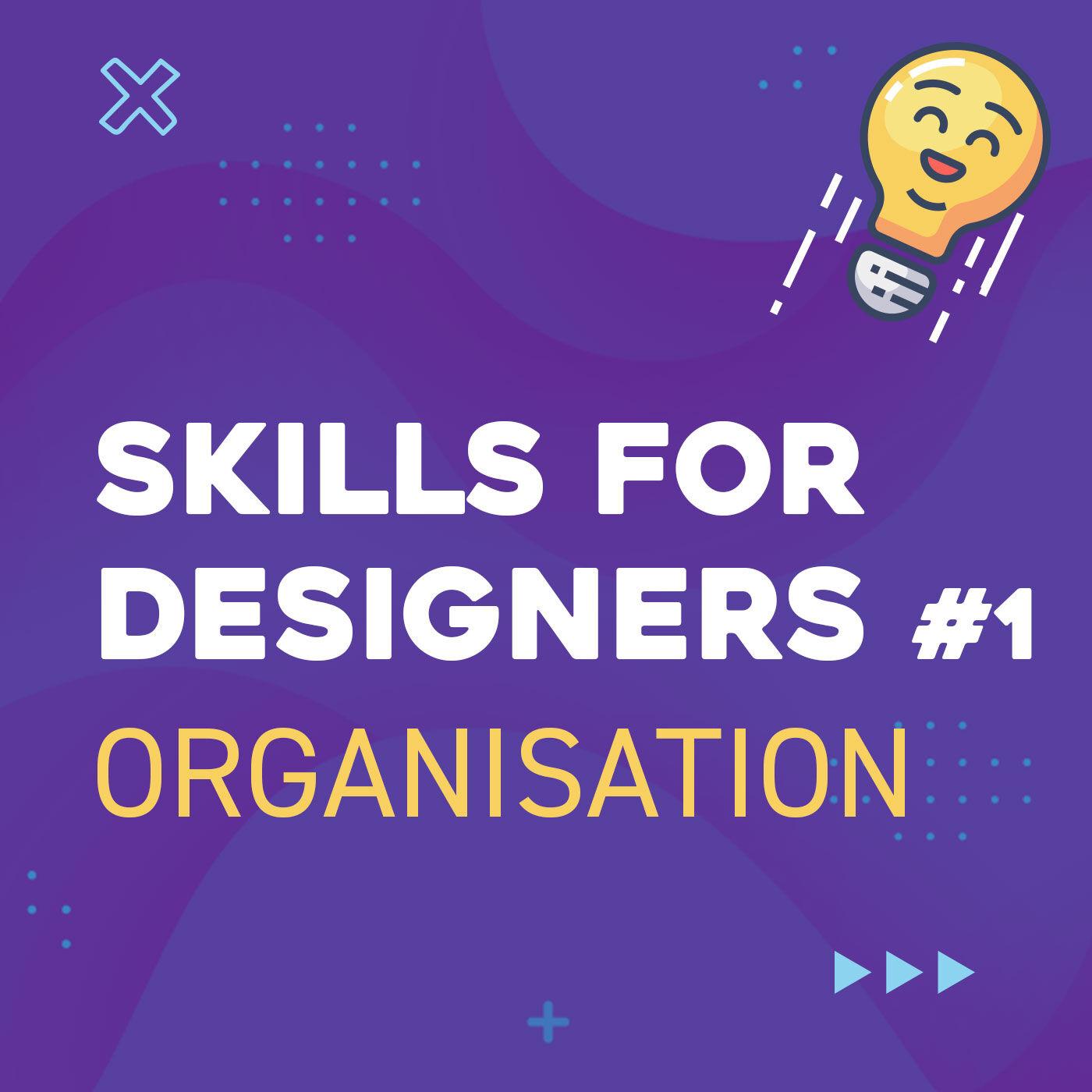 #05 Organisation (Skills for Designers E01)