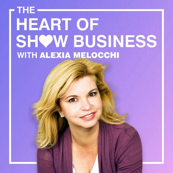 The Heart Of Show Business With Alexia Melocchi Podcast Artwork Image