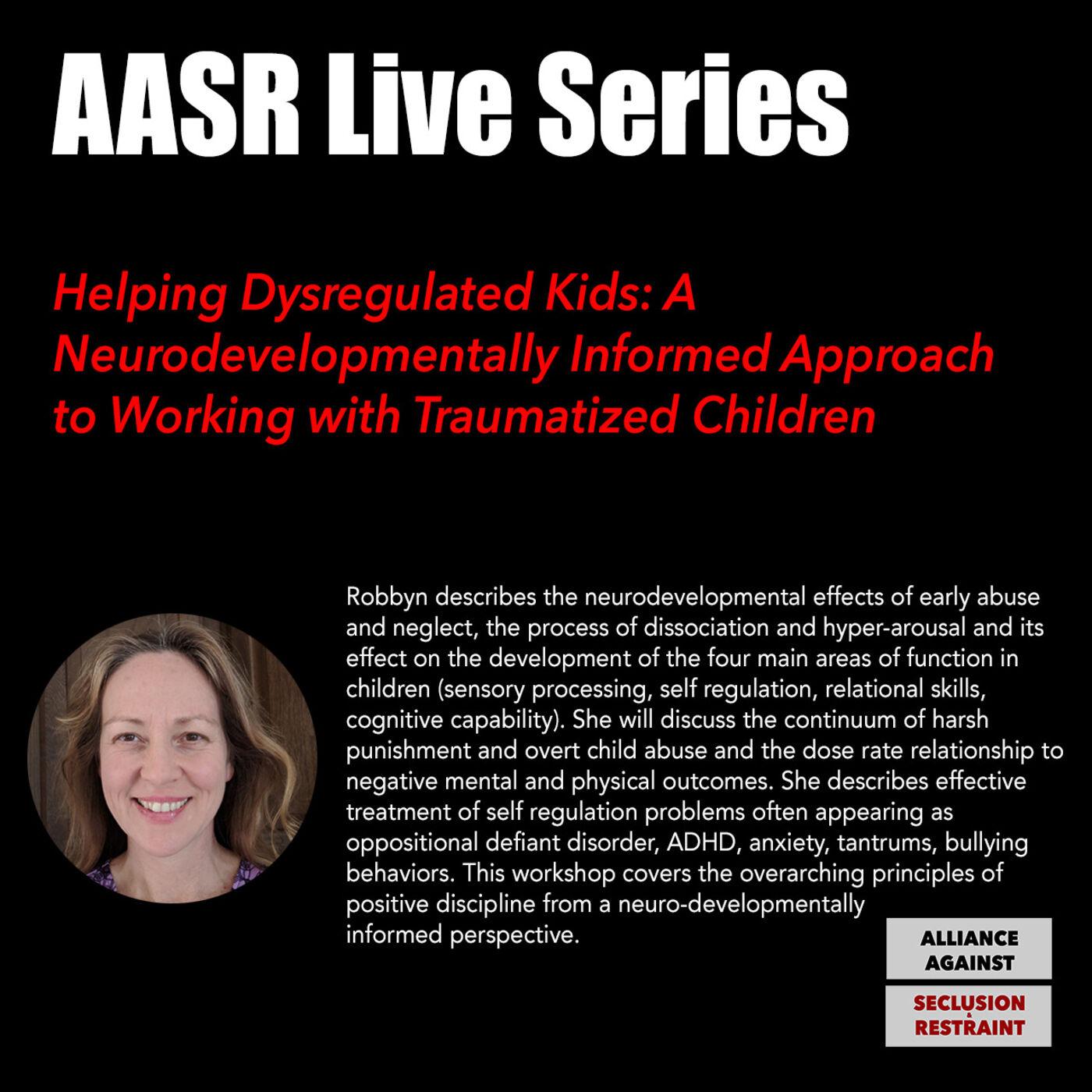 Helping Dysregulated Kids: Neurodevelopmentally Informed Approach to Working w/ Traumatized Children