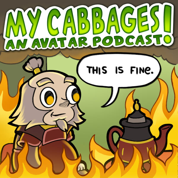 My Cabbages! An Avatar Podcast Podcast Artwork Image