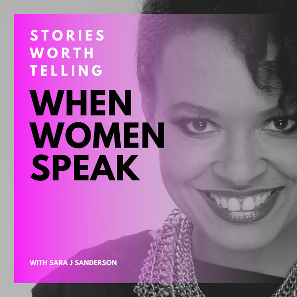 When Women Speak - Stories Worth Telling Podcast Artwork Image