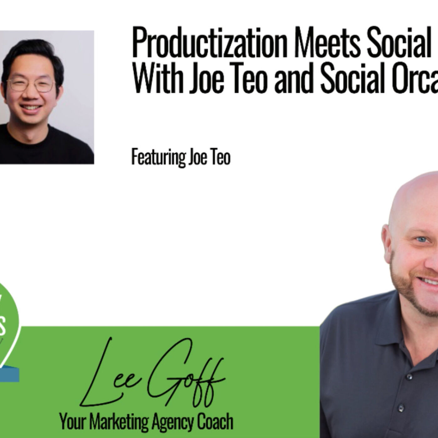 Joe Teo – Social Media Management Productization With Hey Orca CEO - Agency Success GPS Podcast - Lee Goff - Episode 9