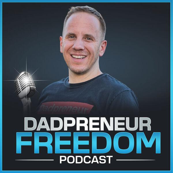 Dadpreneur Freedom - Helping You Enjoy MORE Dad Time Podcast Artwork Image