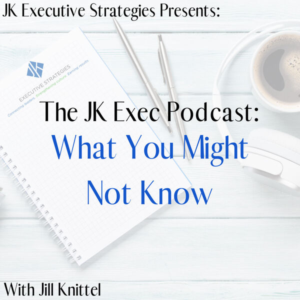 JK Exec Podcast: What You Might Not Know Podcast Artwork Image