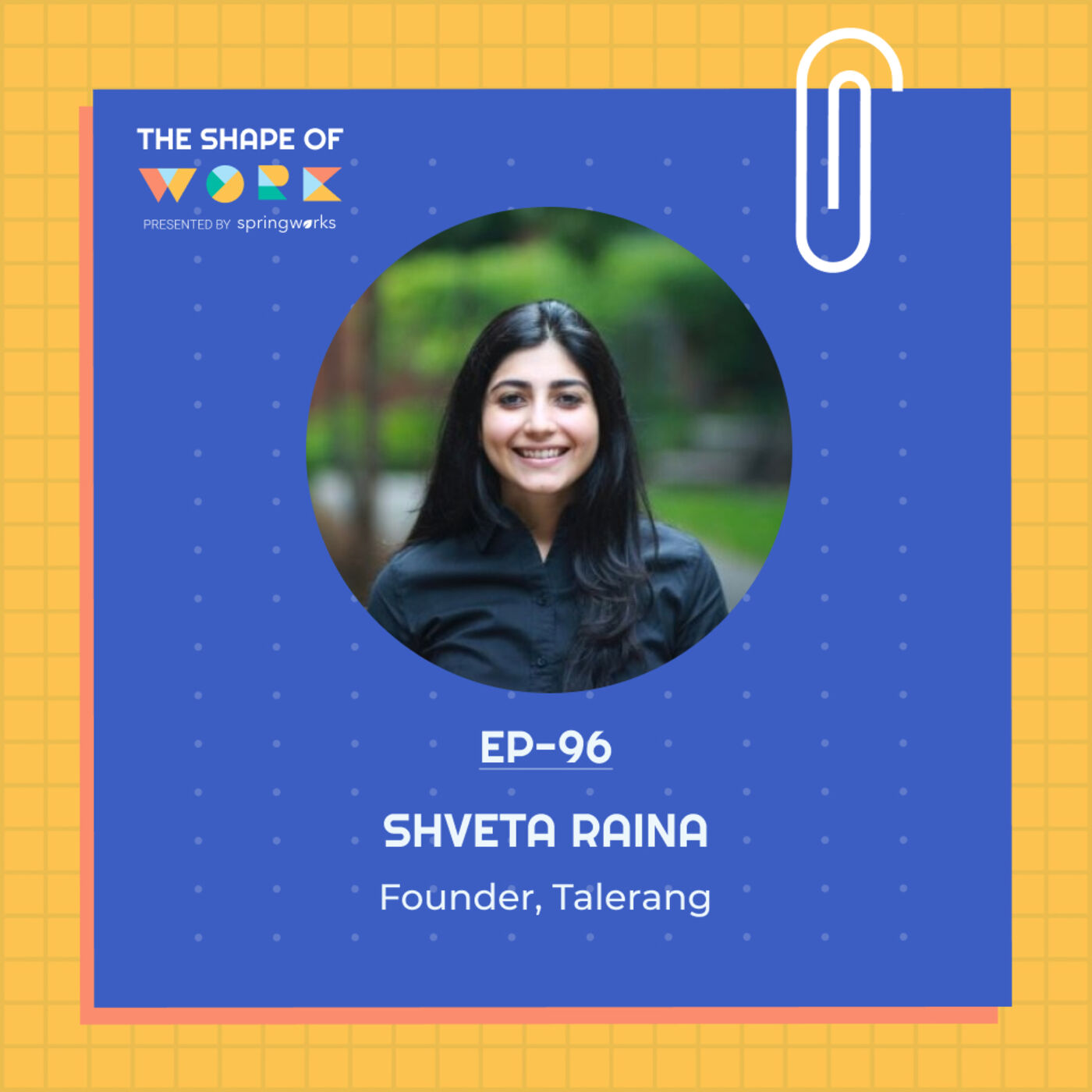 #96: Shveta Raina on why companies should hire more fresh graduates, and 21st century skills for the workforce of the future