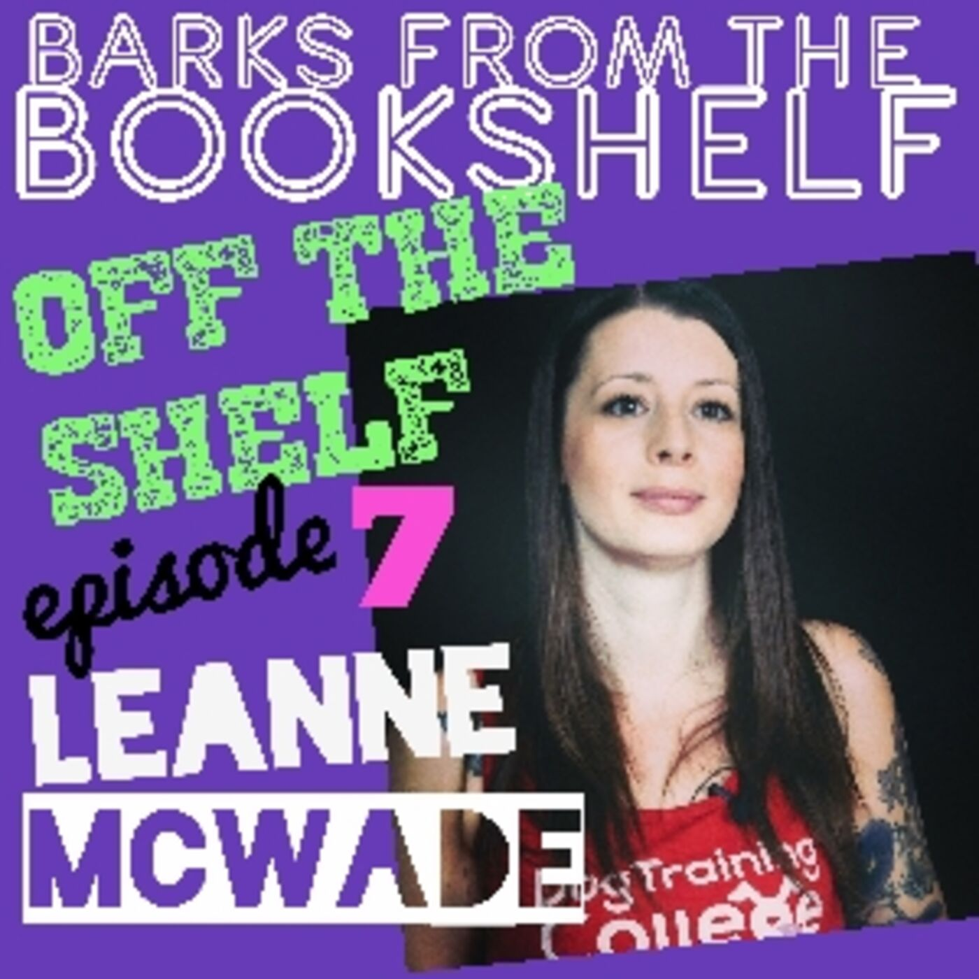 #25 Off The Shelf Episode 7. Leanne McWade The Dog Training College
