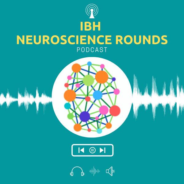 IBH Neuroscience Rounds Podcast Artwork Image