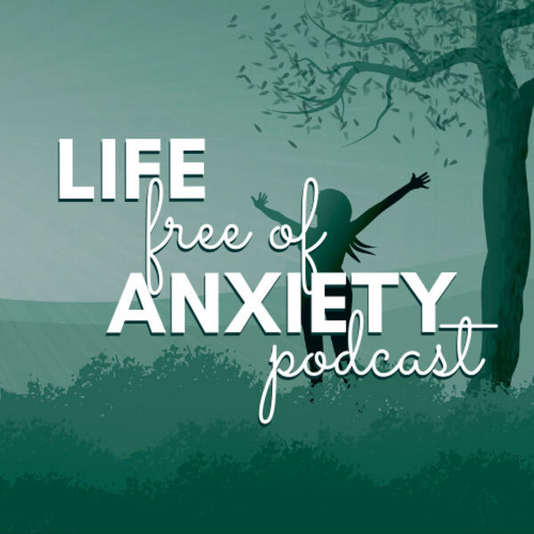 Life Free of Anxiety, with Erica & Dr. Charles Barr Podcast Artwork Image