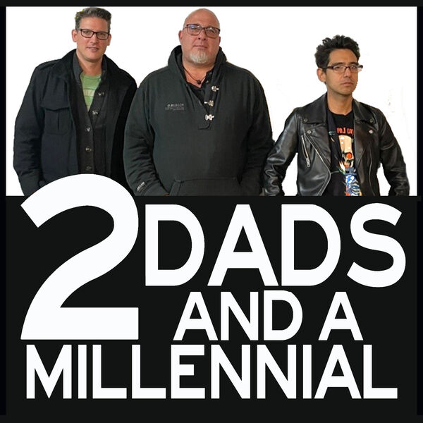 2 Dads and a Millennial Podcast Artwork Image