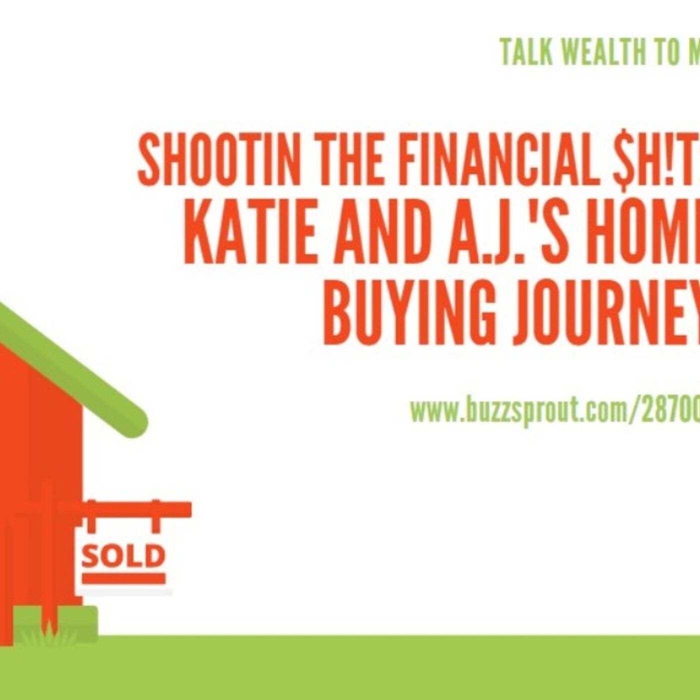 #084 Shootin The Financial $h!t: Katie and A.J.'s Home Buying Journey