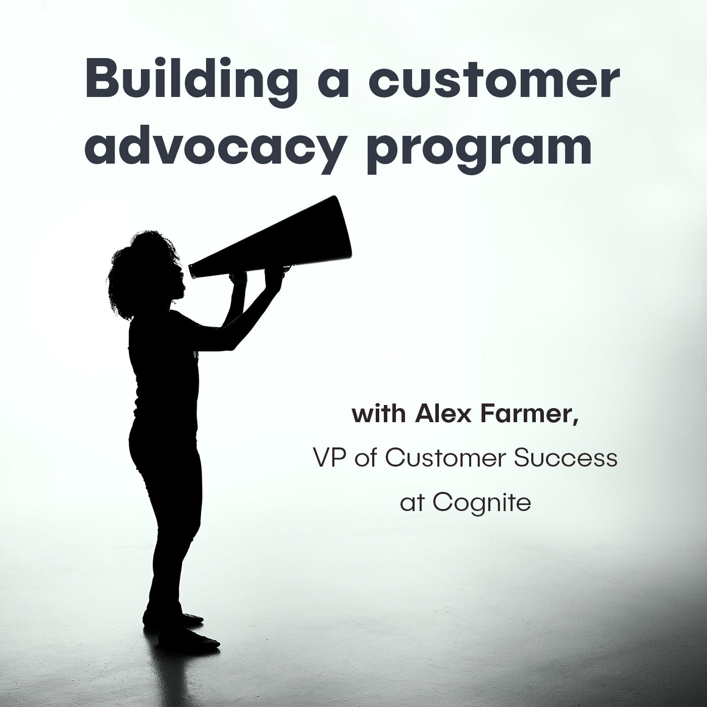 Alex Farmer, VP of Customer Success at Cognite - Building a customer advocacy program