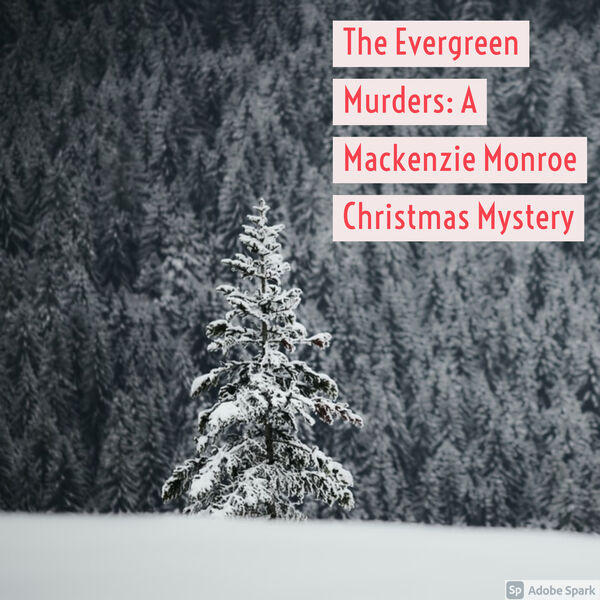 The Evergreen Murders: A Mackenzie Monroe Christmas Mystery Podcast Artwork Image