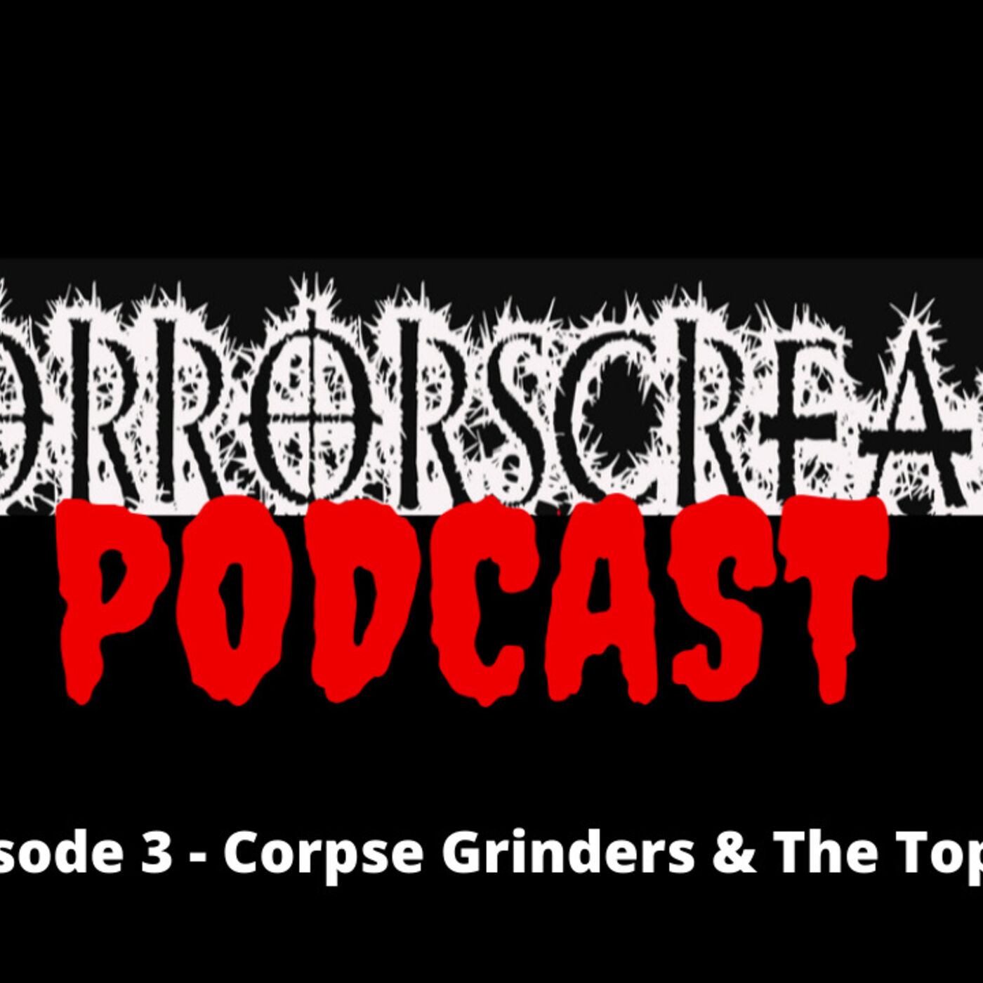 HORRORSCREAMS PODCAST: Episode 3 - Corpse Grinders & The Top 10