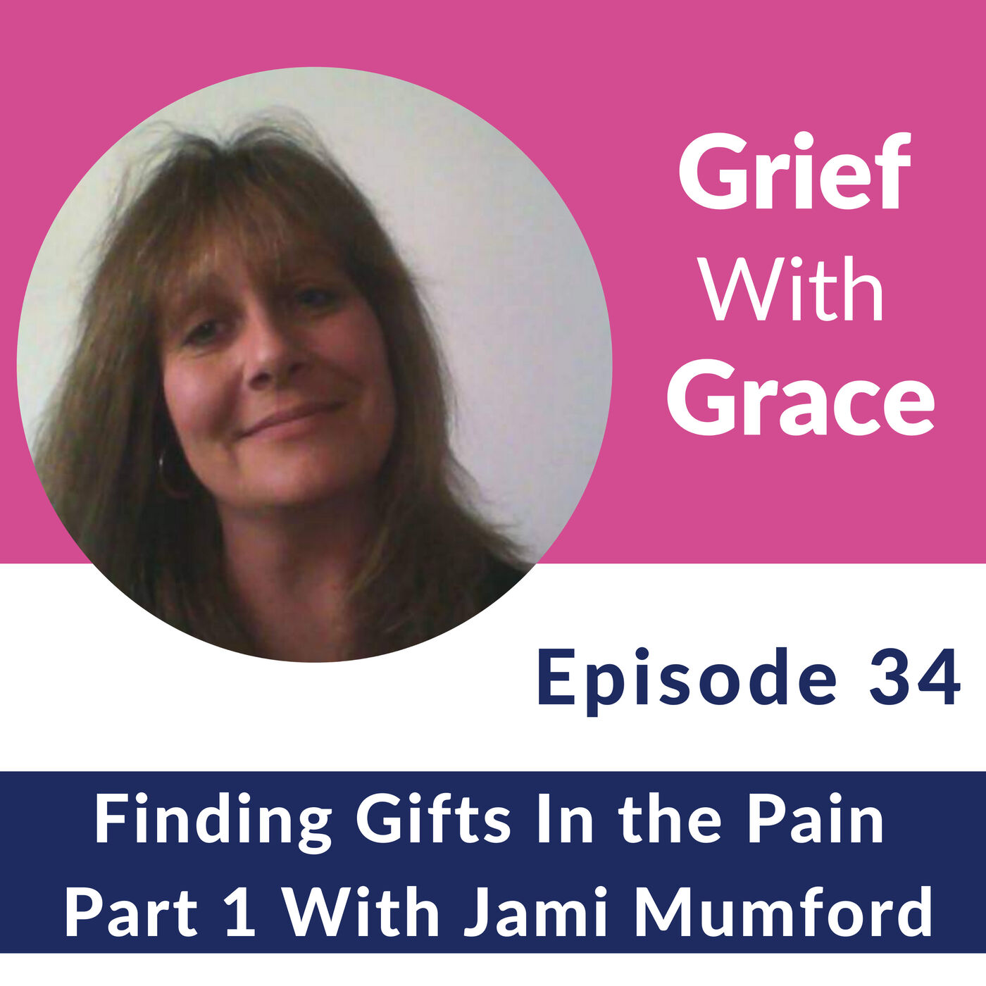 34. Finding Gifts In the Pain - Part 1 With Jami Mumford