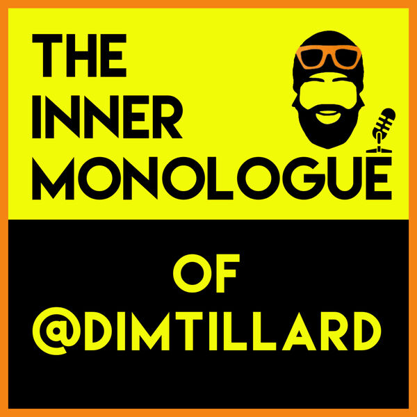 The Inner Monologue of @DimTillard Podcast Artwork Image