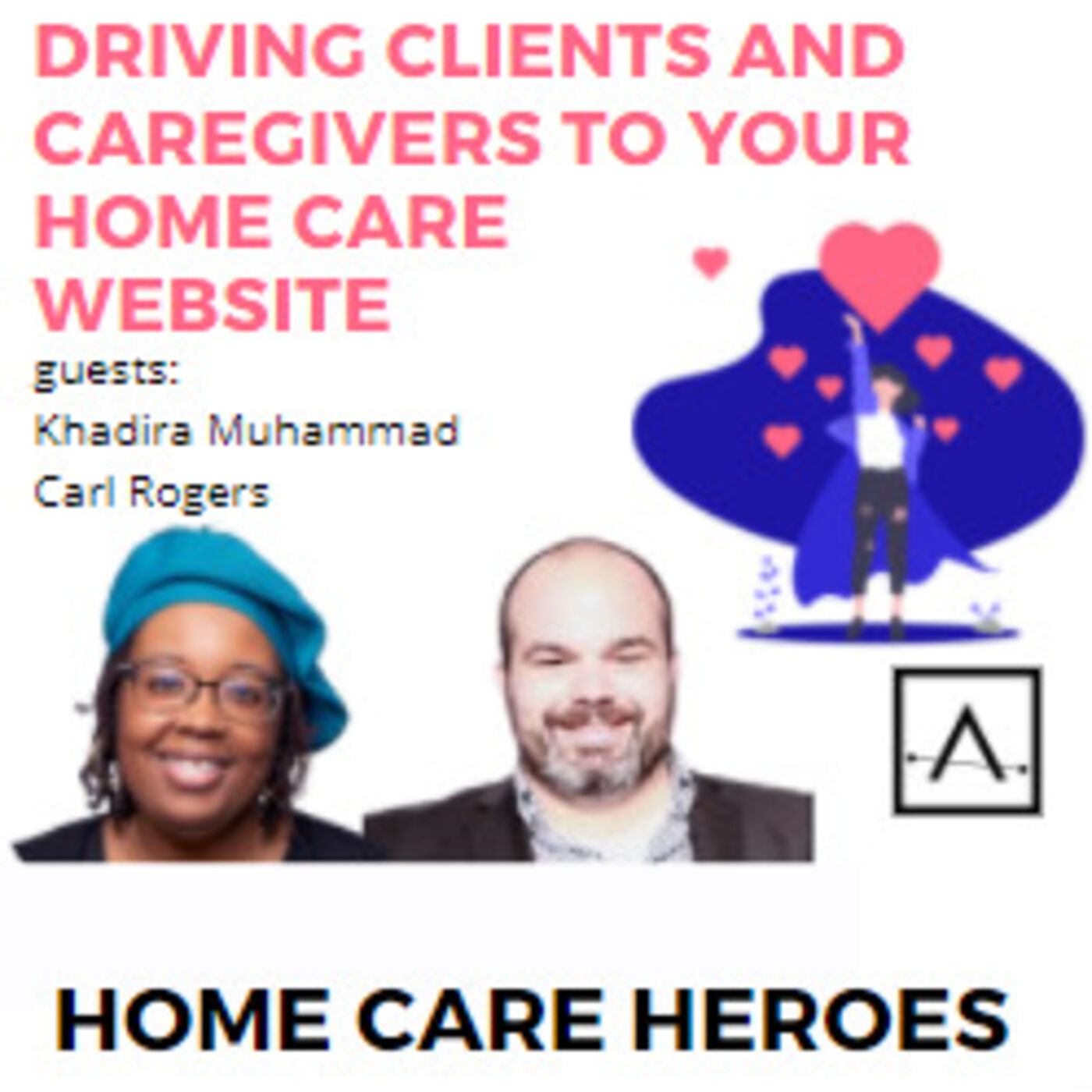 Driving Clients and Caregivers to your Home Care Website (guests Khadira Muhhamad and Carl Rogers) - Rebroadcast