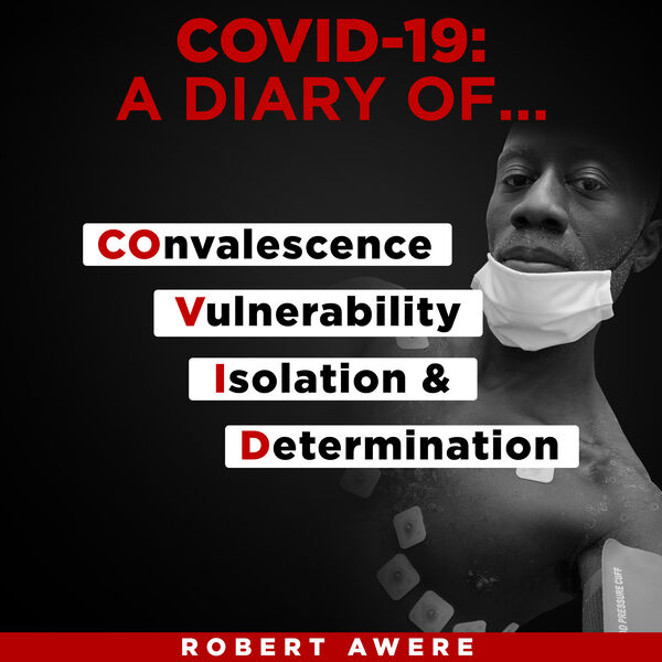 COVID-19: A Diary Of...COnvalescence, Vulnerability, Isolation & Determination. Podcast Artwork Image
