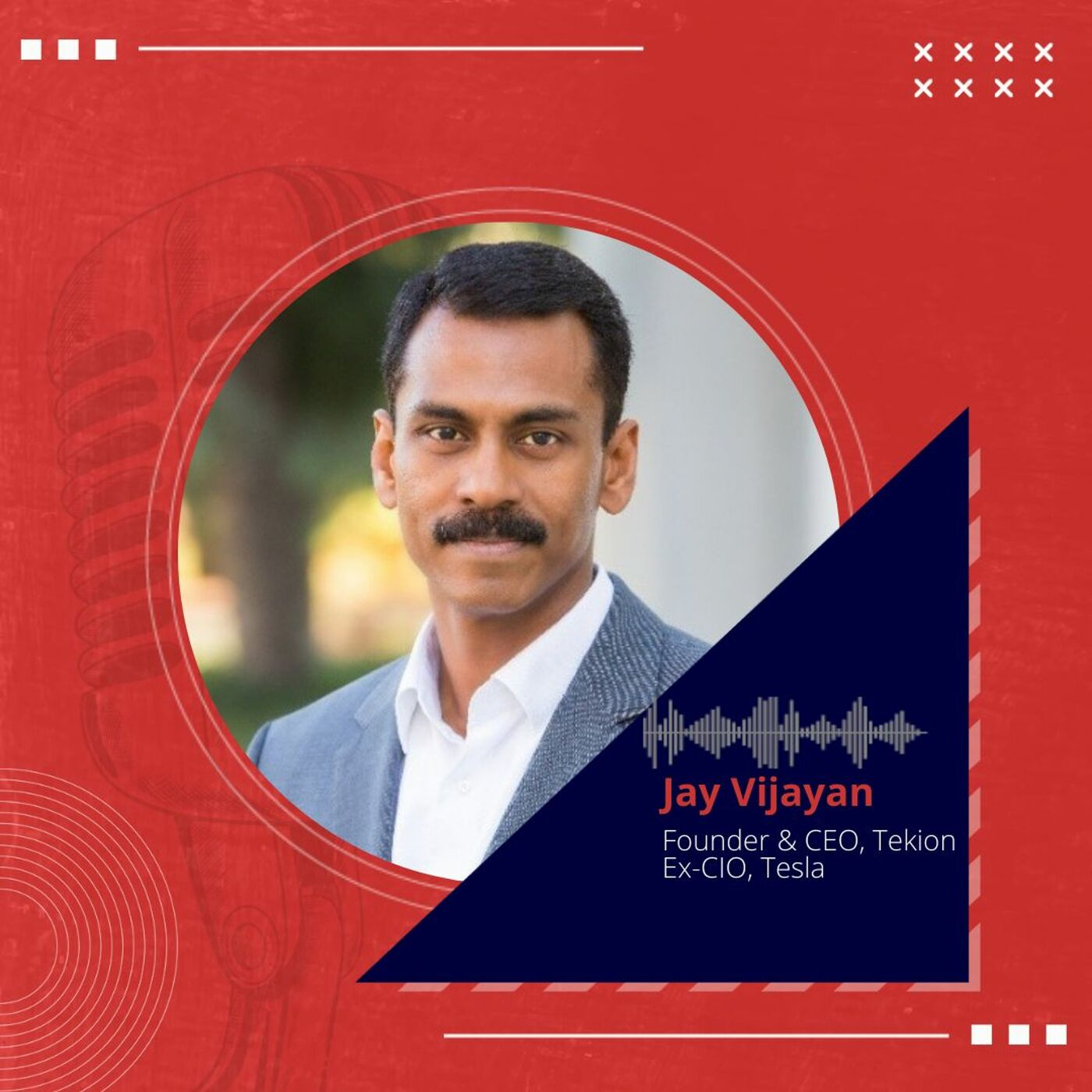 Inside the mind of Jay Vijayan, Founder & CEO, Tekion, Ex-CIO, Tesla