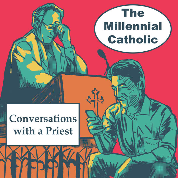 The Millennial Catholic Podcast: Conversations with a Priest  Podcast Artwork Image