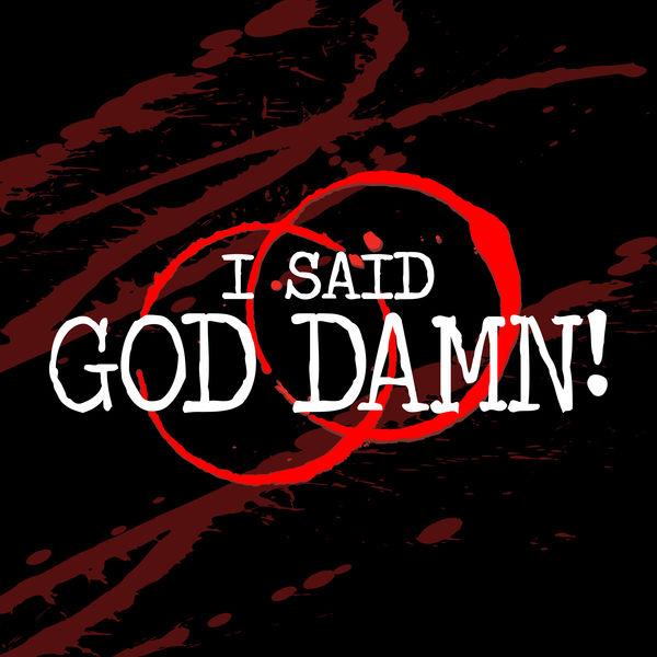 I Said God Damn! A True Crime Podcast Podcast Artwork Image