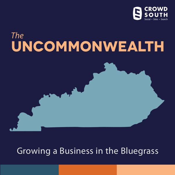The Uncommonwealth of Kentucky: Growing A Business in the Bluegrass Podcast Artwork Image