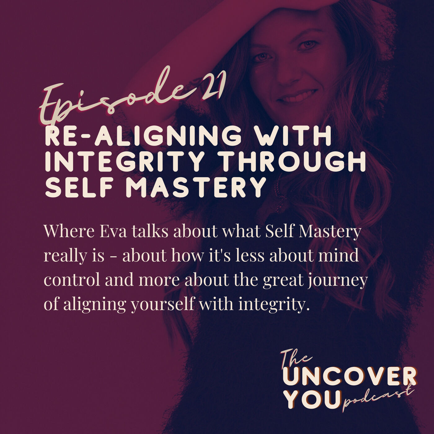 Ep 21: Re-aligning with integrity through Self Mastery