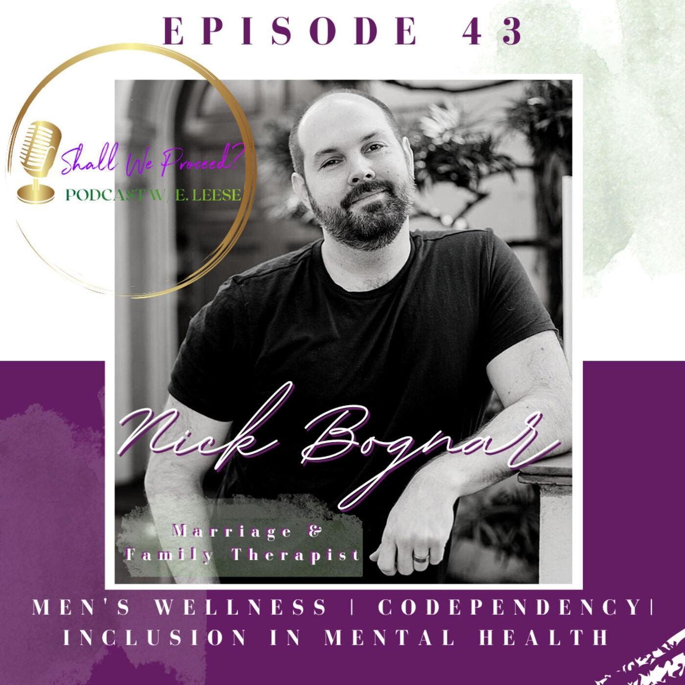 Men's Wellness, Codependency, & Inclusion in Mental Wellness w/ Nick Bognar, MFT