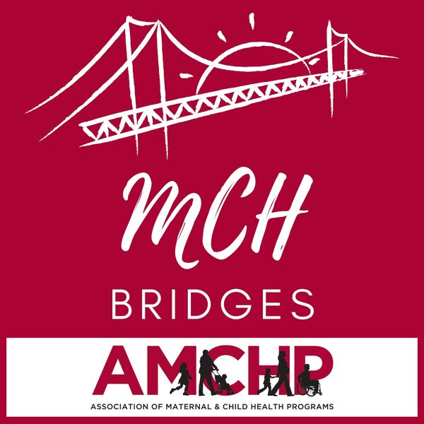 MCH Bridges: The Official AMCHP Podcast Podcast Artwork Image