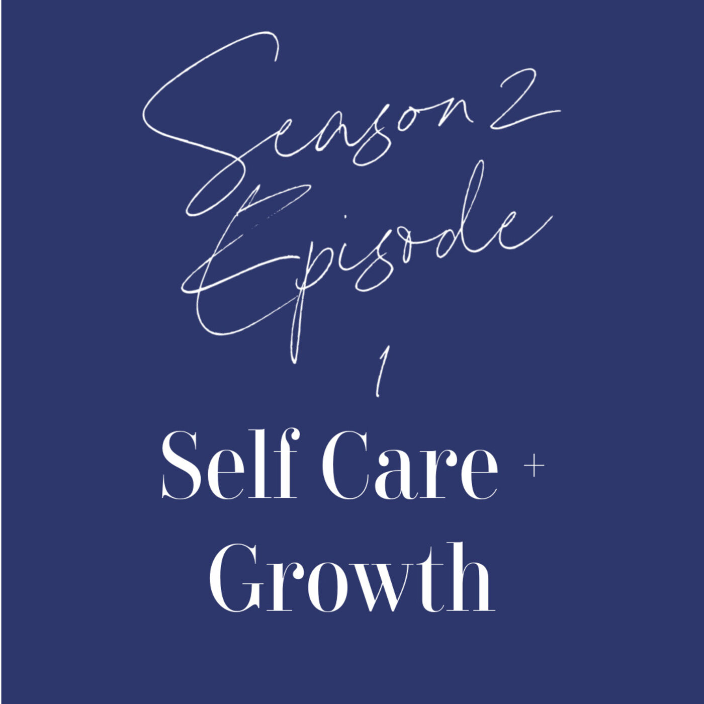 Season 2 / Episode 1: Self Care + The Growth That Follows